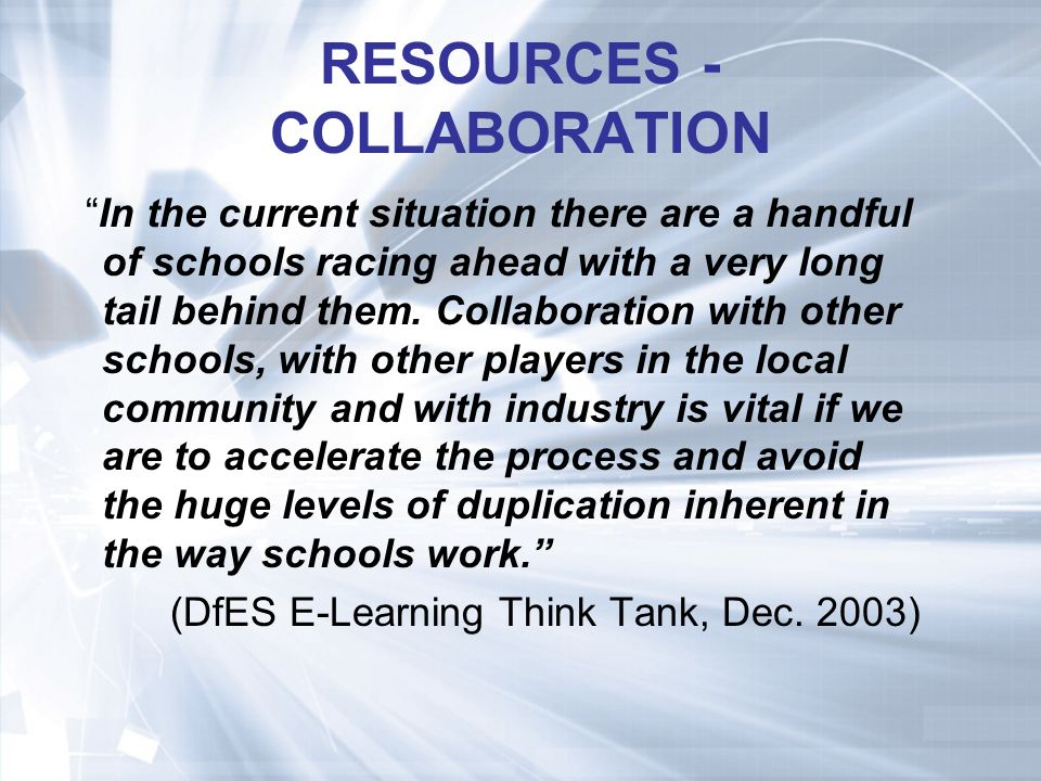 RESOURCES - COLLABORATION In the current situation there are a handful of schools racing ahead with a very long tail behind them.