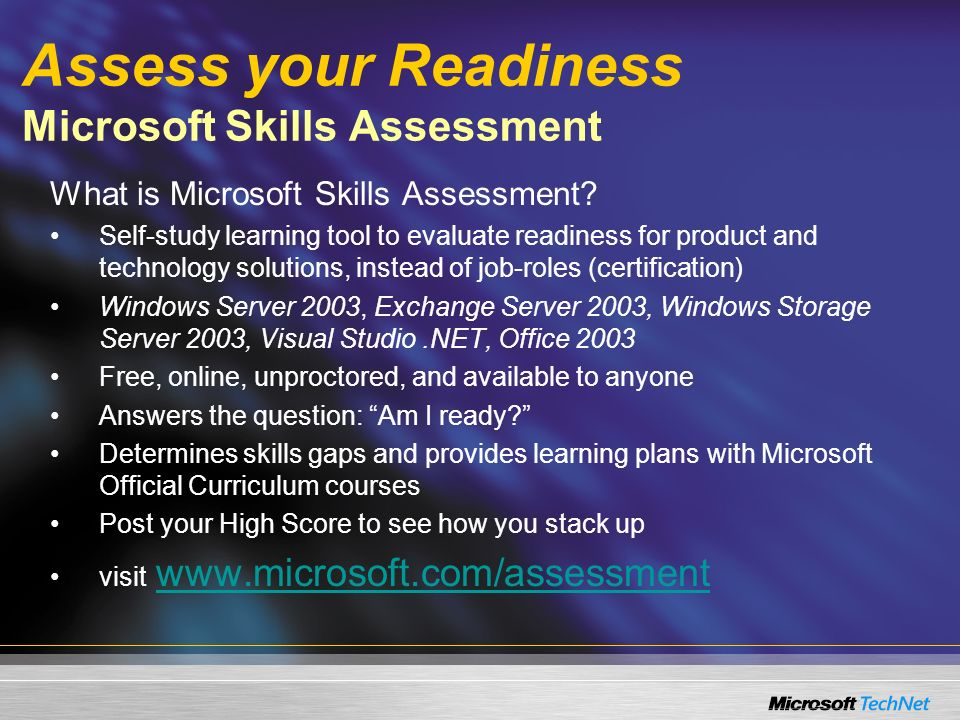 Assess your Readiness Microsoft Skills Assessment What is Microsoft Skills Assessment.