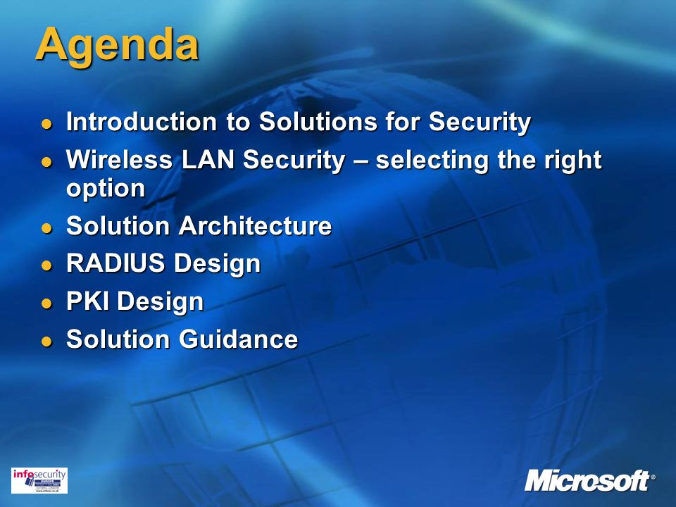 Agenda Introduction to Solutions for Security Introduction to Solutions for Security Wireless LAN Security – selecting the right option Wireless LAN Security – selecting the right option Solution Architecture Solution Architecture RADIUS Design RADIUS Design PKI Design PKI Design Solution Guidance Solution Guidance