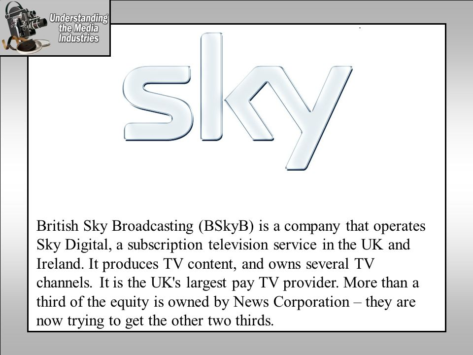 British Sky Broadcasting (BSkyB) is a company that operates Sky Digital, a subscription television service in the UK and Ireland.