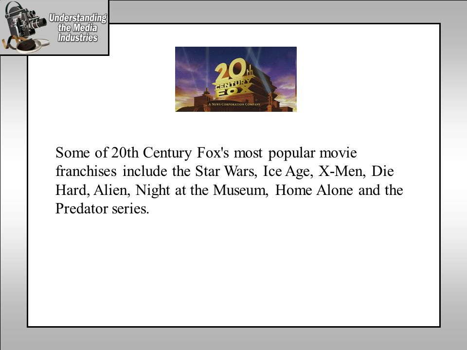 Some of 20th Century Fox s most popular movie franchises include the Star Wars, Ice Age, X-Men, Die Hard, Alien, Night at the Museum, Home Alone and the Predator series.