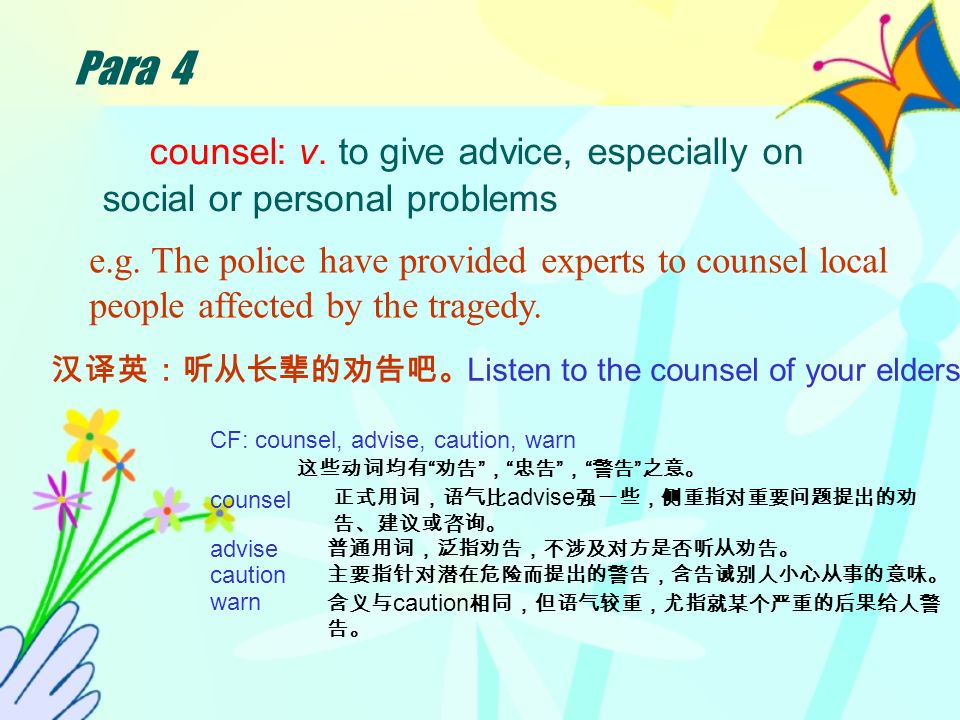 Para 4 counsel: v. to give advice, especially on social or personal problems e.g.