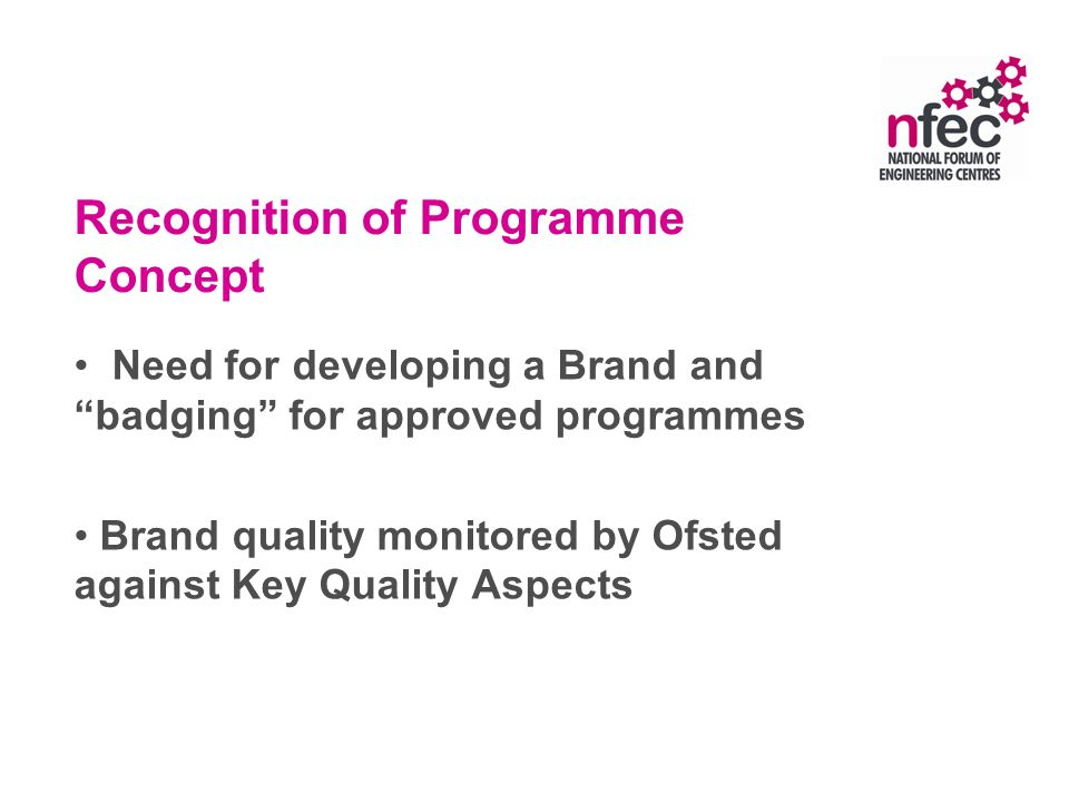 Recognition of Programme Concept Need for developing a Brand and badging for approved programmes Brand quality monitored by Ofsted against Key Quality Aspects