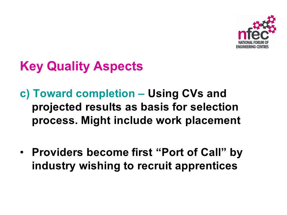 Key Quality Aspects c) Toward completion – Using CVs and projected results as basis for selection process.