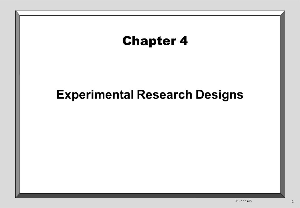 P.Johnson 1 Chapter 4 Experimental Research Designs