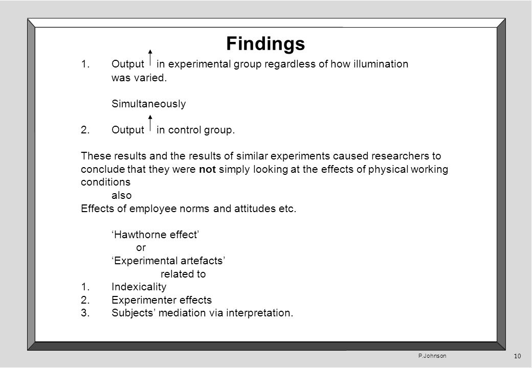P.Johnson 10 Findings 1.Output in experimental group regardless of how illumination was varied.