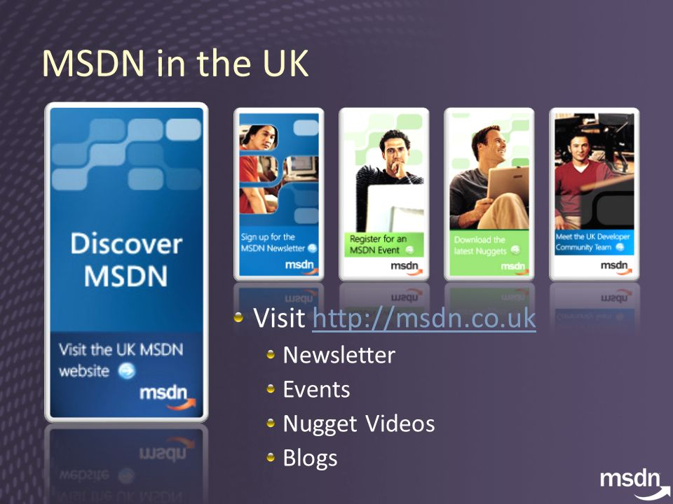 MSDN in the UK Visit http://msdn.co.ukhttp://msdn.co.uk Newsletter Events Nugget Videos Blogs