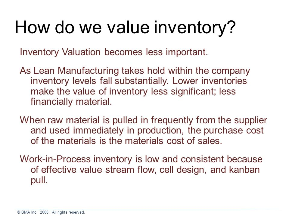 © BMA Inc. 2008. All rights reserved. How do we value inventory.