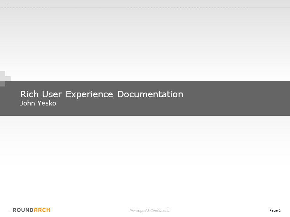 + Privileged & Confidential Page 1 + Rich User Experience Documentation John Yesko