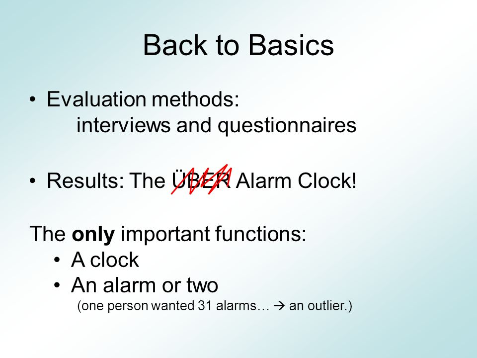 Back to Basics Evaluation methods: interviews and questionnaires Results: The ÜBER Alarm Clock.