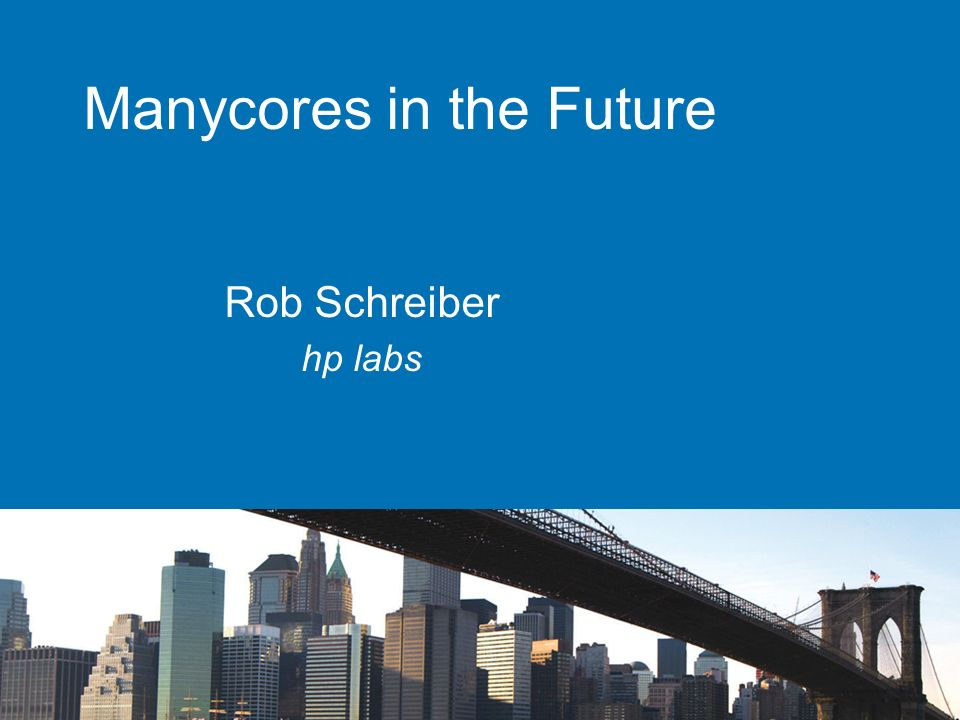Manycores in the Future Rob Schreiber hp labs