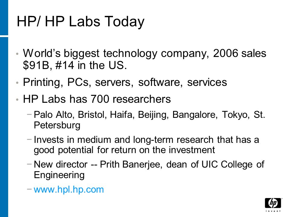 HP/ HP Labs Today Worlds biggest technology company, 2006 sales $91B, #14 in the US.
