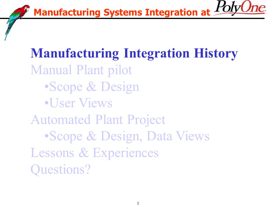5 Manufacturing Integration History Manual Plant pilot Scope & Design User Views Automated Plant Project Scope & Design, Data Views Lessons & Experiences Questions.