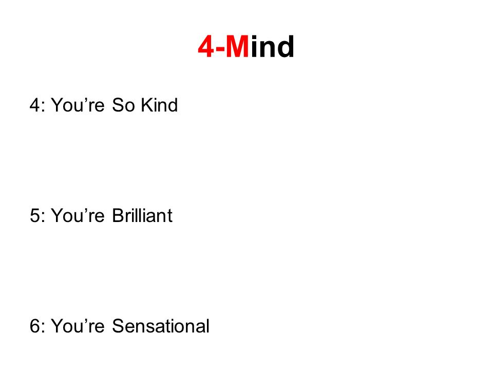 4-Mind 4: Youre So Kind 5: Youre Brilliant 6: Youre Sensational