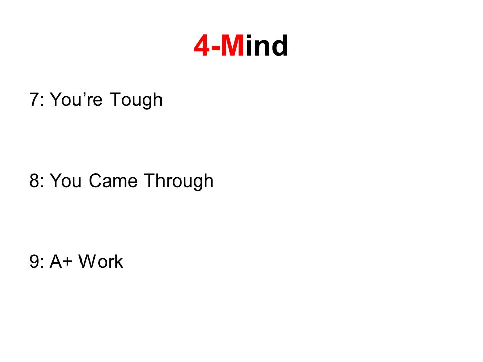 4-Mind 7: Youre Tough 8: You Came Through 9: A+ Work