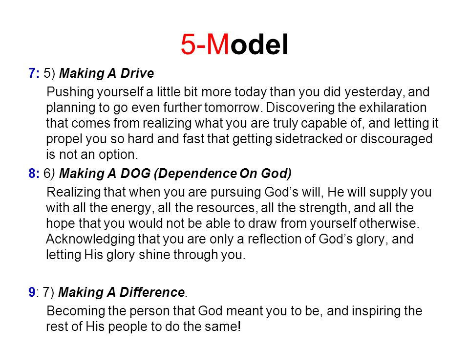 5-Model 7: 5) Making A Drive Pushing yourself a little bit more today than you did yesterday, and planning to go even further tomorrow.