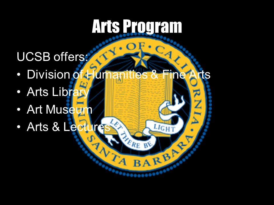 Arts Program UCSB offers: Division of Humanities & Fine Arts Arts Library Art Museum Arts & Lectures