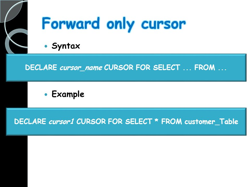 Syntax Example DECLARE cursor_name CURSOR FOR SELECT...
