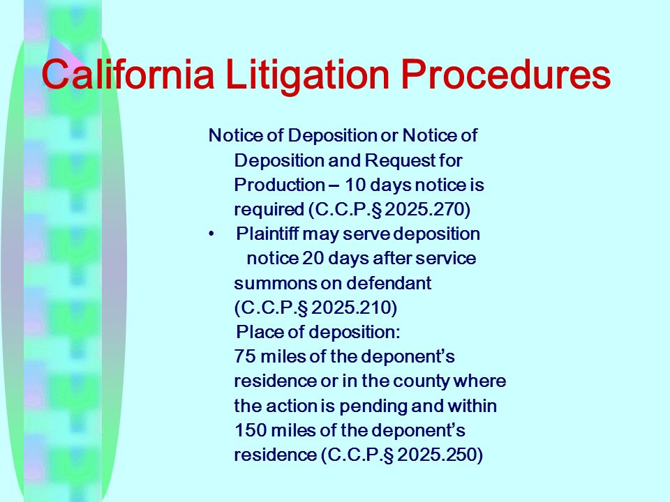 California Litigation Procedures Notice of Deposition or Notice of Deposition and Request for Production – 10 days notice is required (C.C.P.