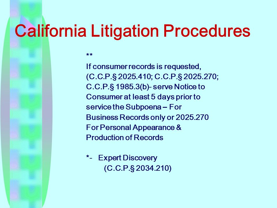 California Litigation Procedures ** If consumer records is requested, (C.C.P.