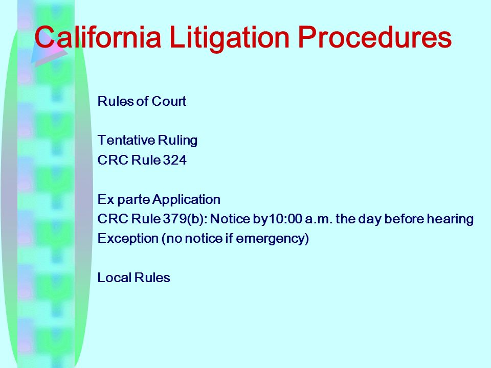 California Litigation Procedures Rules of Court Tentative Ruling CRC Rule 324 Ex parte Application CRC Rule 379(b): Notice by10:00 a.m.