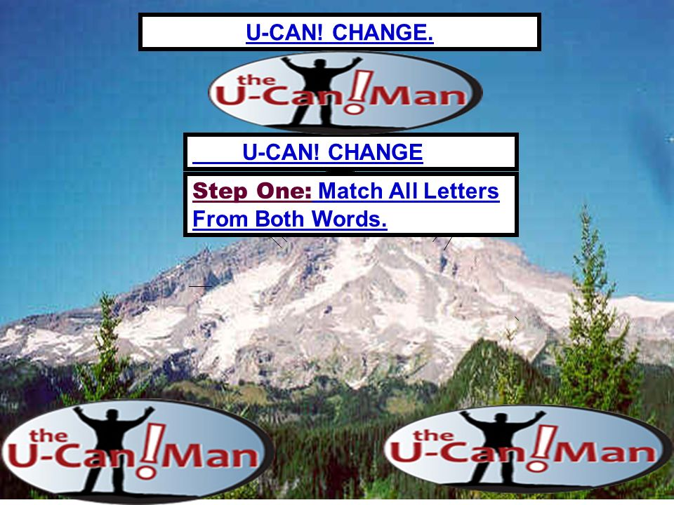 U-CAN! CHANGE. U-CAN! CHANGE Step One: Match All Letters From Both Words.