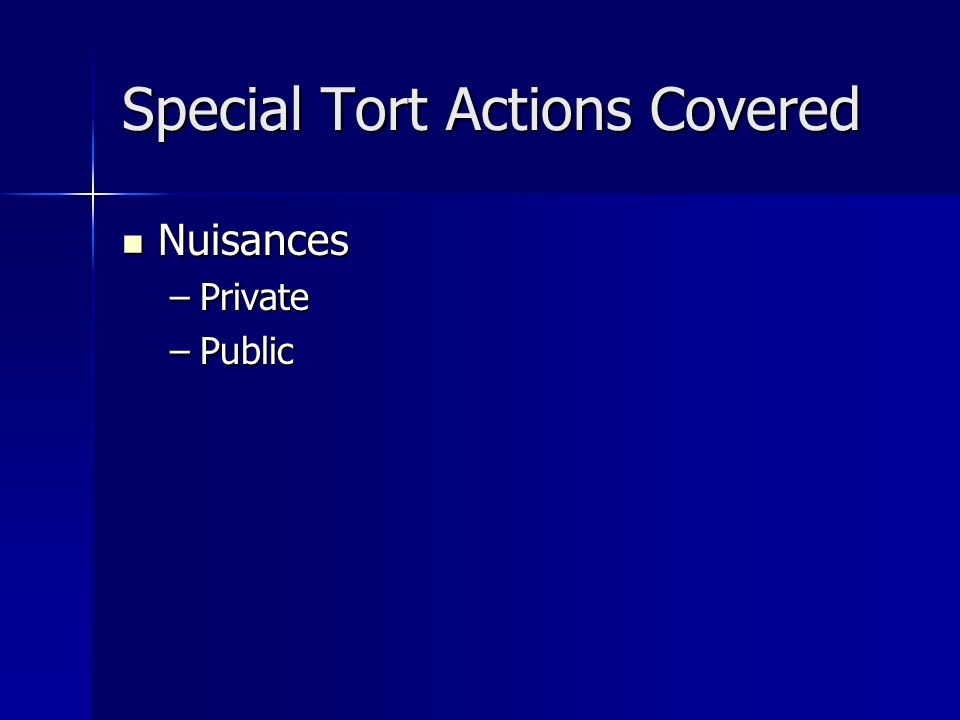 Special Tort Actions Covered Nuisances Nuisances –Private –Public