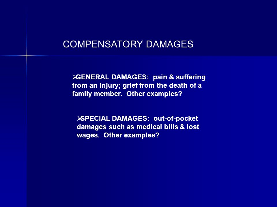 COMPENSATORY DAMAGES GENERAL DAMAGES: pain & suffering from an injury; grief from the death of a family member.