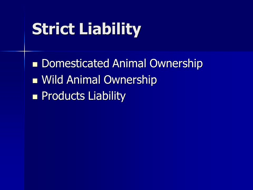 Strict Liability Domesticated Animal Ownership Domesticated Animal Ownership Wild Animal Ownership Wild Animal Ownership Products Liability Products Liability