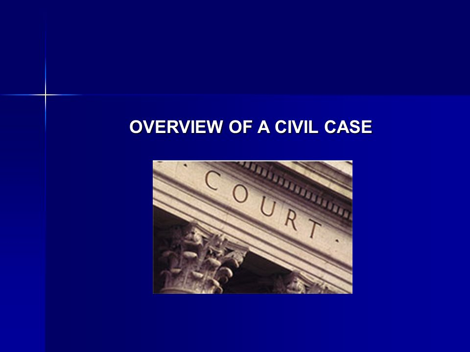OVERVIEW OF A CIVIL CASE