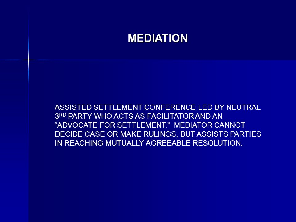 MEDIATION ASSISTED SETTLEMENT CONFERENCE LED BY NEUTRAL 3 RD PARTY WHO ACTS AS FACILITATOR AND AN ADVOCATE FOR SETTLEMENT.
