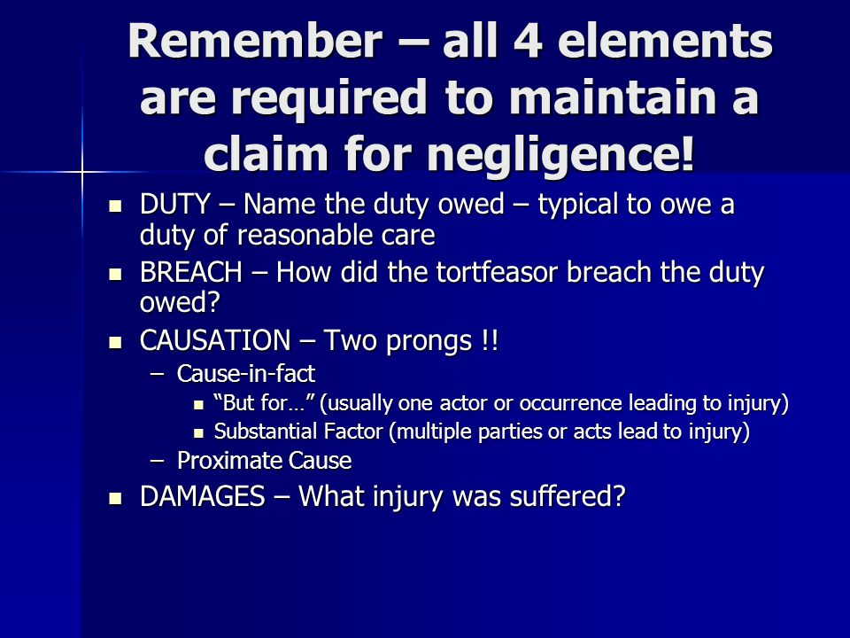 Remember – all 4 elements are required to maintain a claim for negligence.