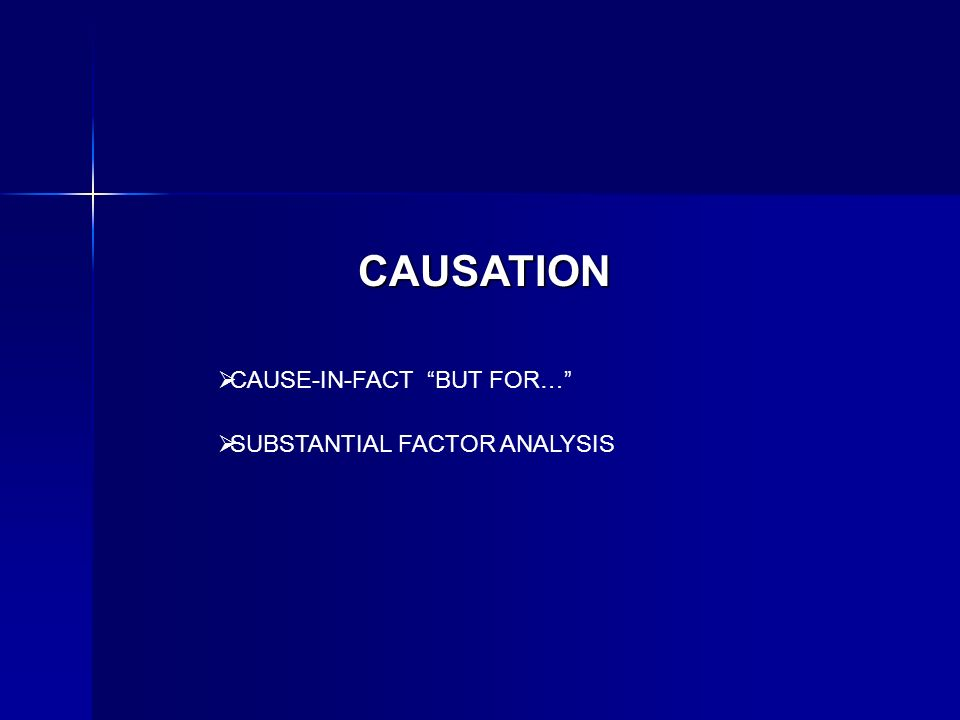CAUSATION CAUSE-IN-FACT BUT FOR… SUBSTANTIAL FACTOR ANALYSIS
