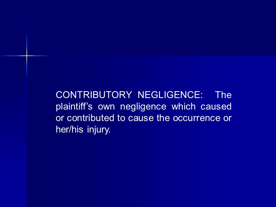 CONTRIBUTORY NEGLIGENCE: The plaintiffs own negligence which caused or contributed to cause the occurrence or her/his injury.