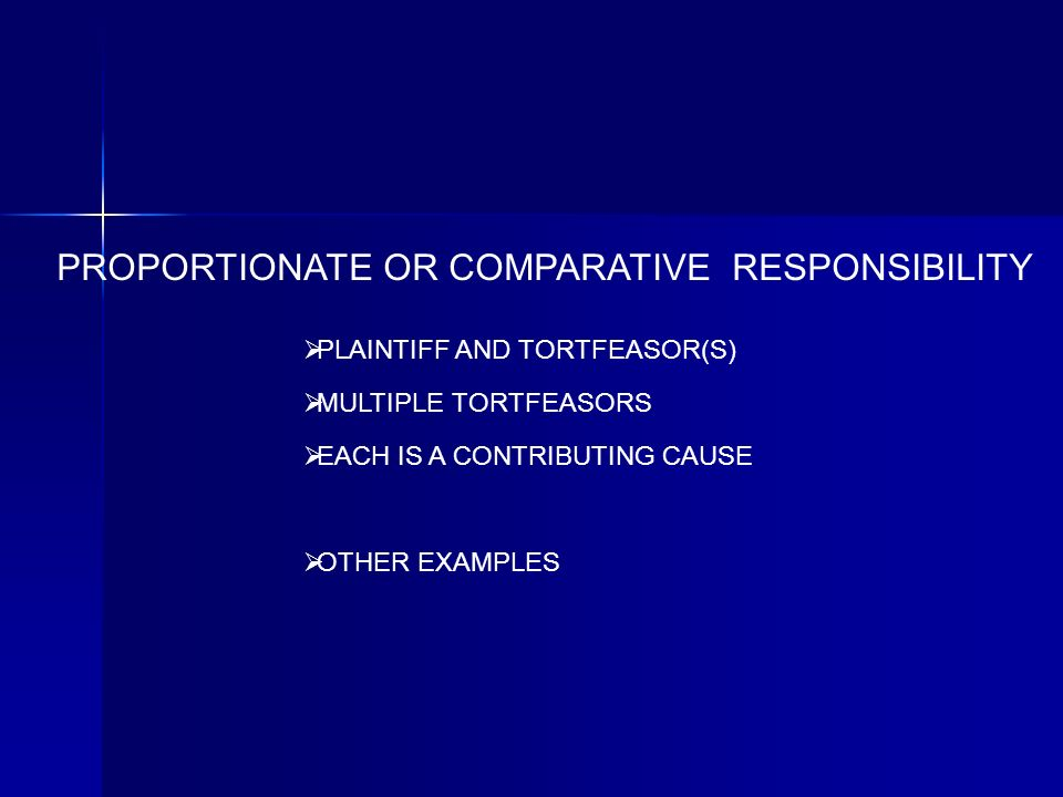 PROPORTIONATE OR COMPARATIVE RESPONSIBILITY PLAINTIFF AND TORTFEASOR(S) EACH IS A CONTRIBUTING CAUSE MULTIPLE TORTFEASORS OTHER EXAMPLES