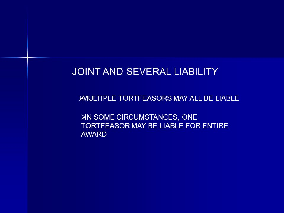 JOINT AND SEVERAL LIABILITY MULTIPLE TORTFEASORS MAY ALL BE LIABLE IN SOME CIRCUMSTANCES, ONE TORTFEASOR MAY BE LIABLE FOR ENTIRE AWARD