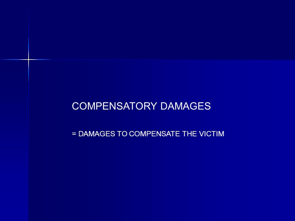 COMPENSATORY DAMAGES = DAMAGES TO COMPENSATE THE VICTIM