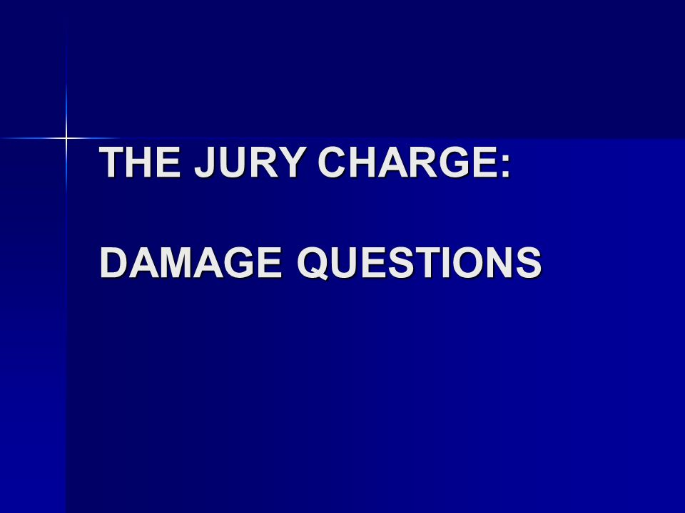 THE JURY CHARGE: DAMAGE QUESTIONS