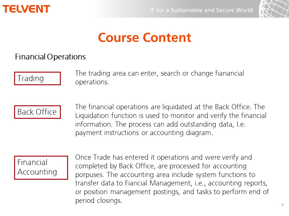 Course Content Financial Operations: 7 The trading area can enter, search or change fianancial operations.