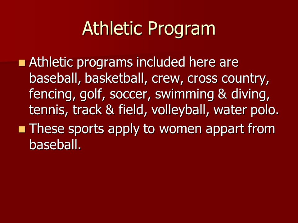 Athletic Program Athletic programs included here are baseball, basketball, crew, cross country, fencing, golf, soccer, swimming & diving, tennis, track & field, volleyball, water polo.