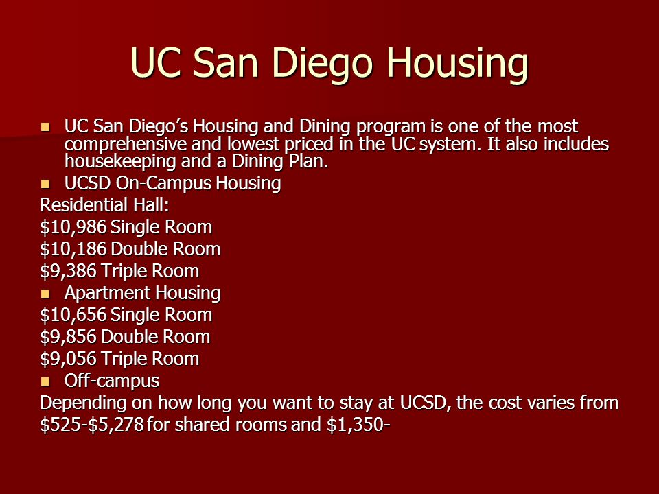 UC San Diego Housing UC San Diegos Housing and Dining program is one of the most comprehensive and lowest priced in the UC system.