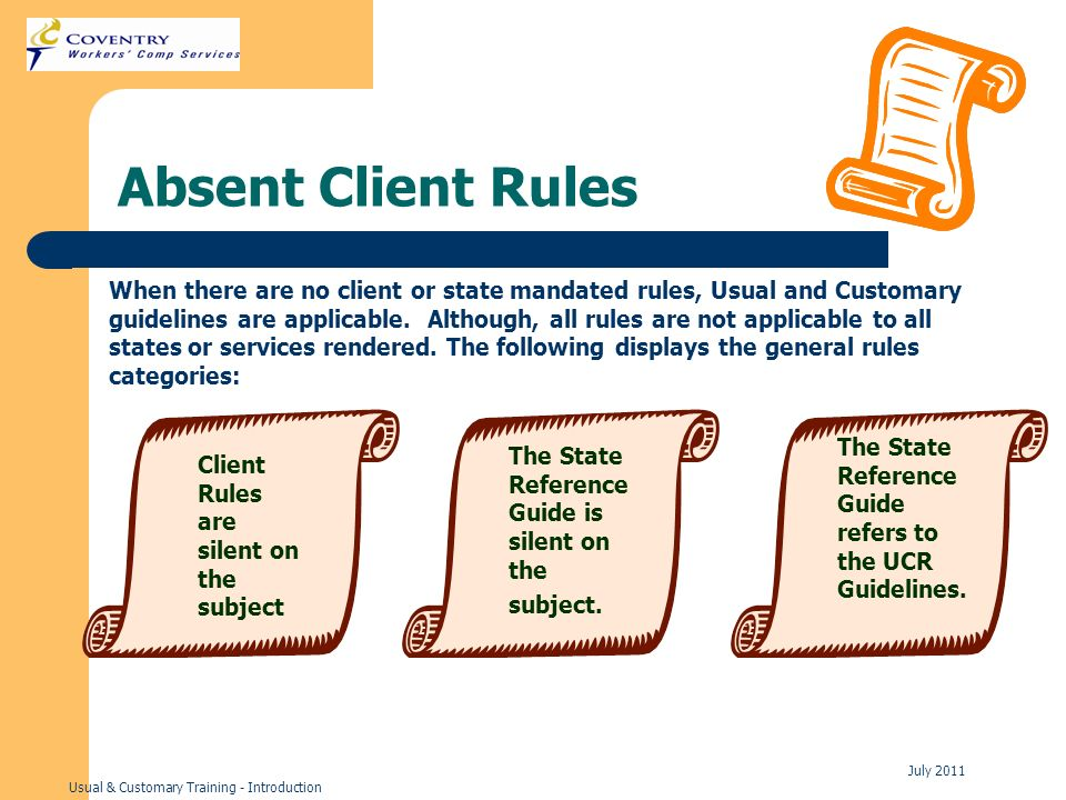 Usual & Customary Training - Introduction July 2011 Absent Client Rules When there are no client or state mandated rules, Usual and Customary guidelines are applicable.