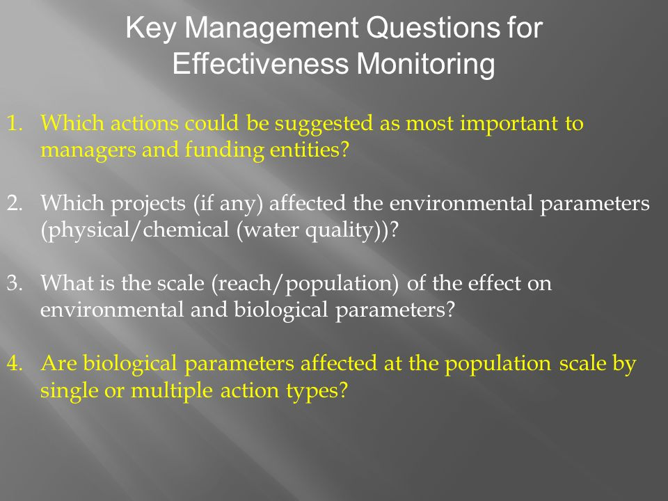 Key Management Questions for Effectiveness Monitoring 1.Which actions could be suggested as most important to managers and funding entities.