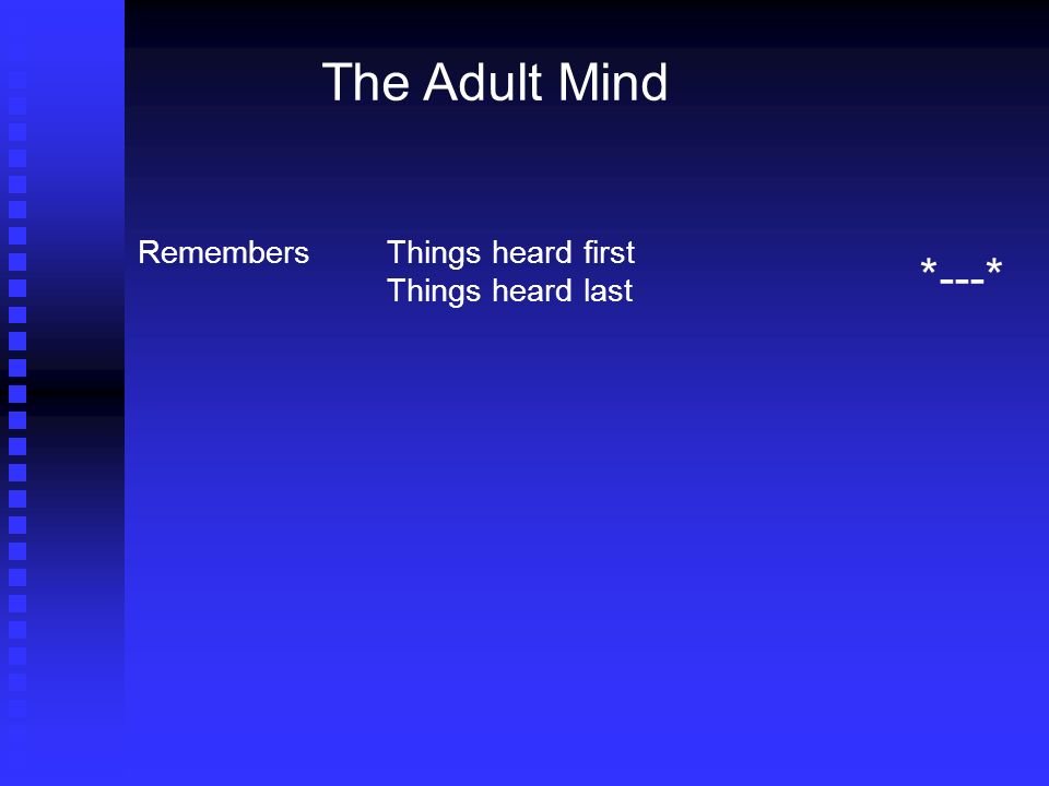 The Adult Mind RemembersThings heard first Things heard last * --- *