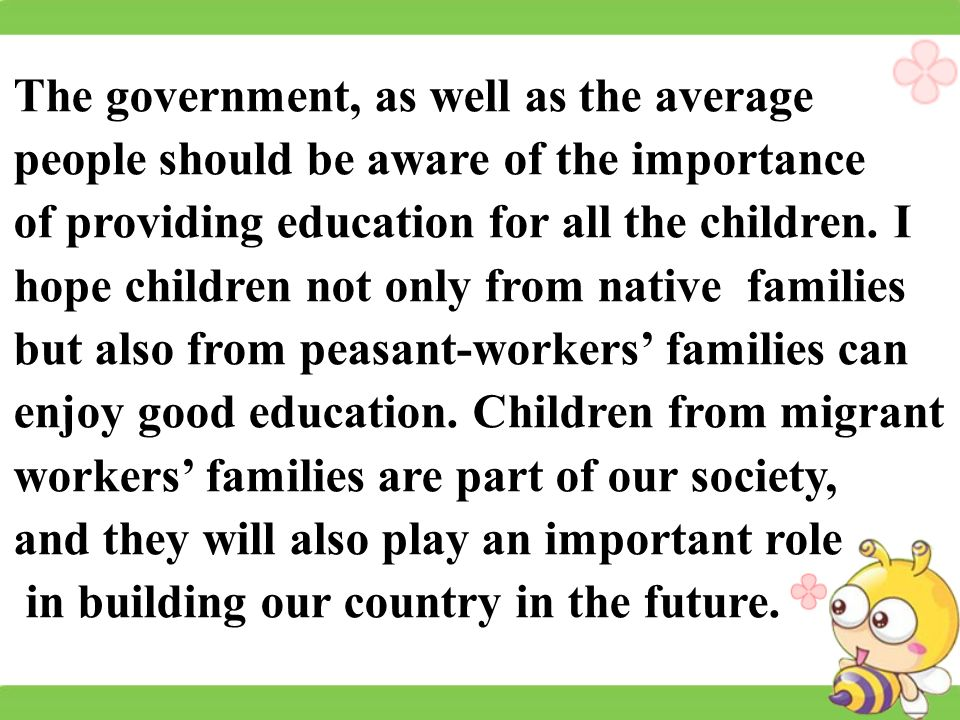 The government, as well as the average people should be aware of the importance of providing education for all the children.
