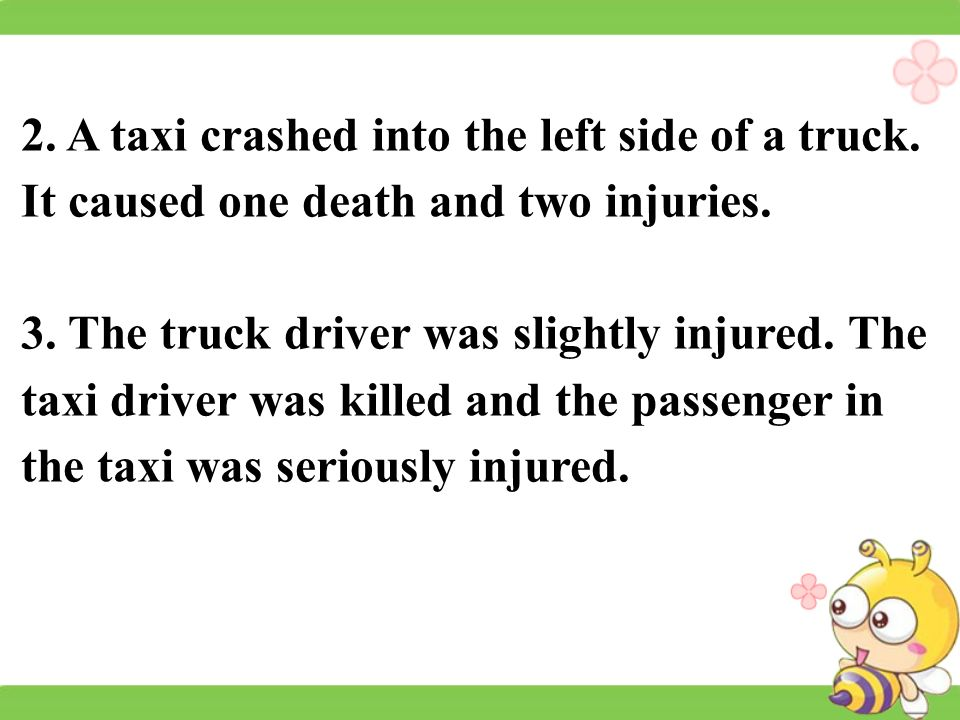 2. A taxi crashed into the left side of a truck. It caused one death and two injuries.