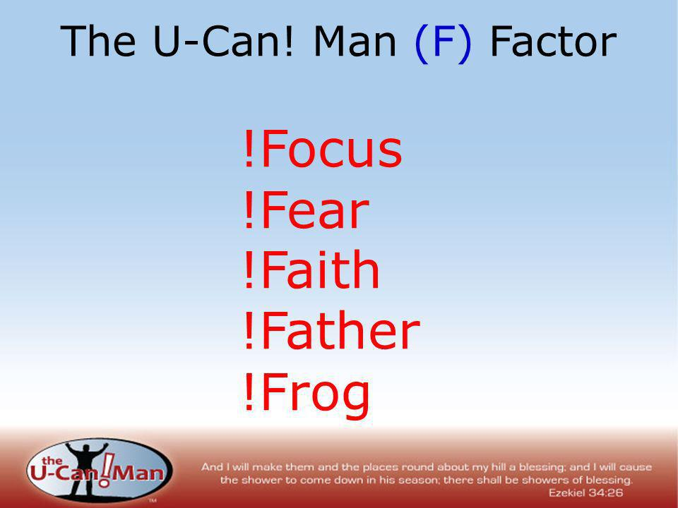 The U-Can! Man (F) Factor !Focus !Fear !Faith !Father !Frog
