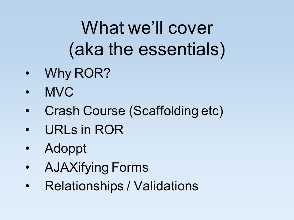 What well cover (aka the essentials) Why ROR.