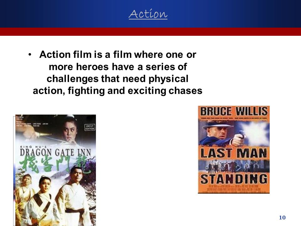 10 Action Action film is a film where one or more heroes have a series of challenges that need physical action, fighting and exciting chases