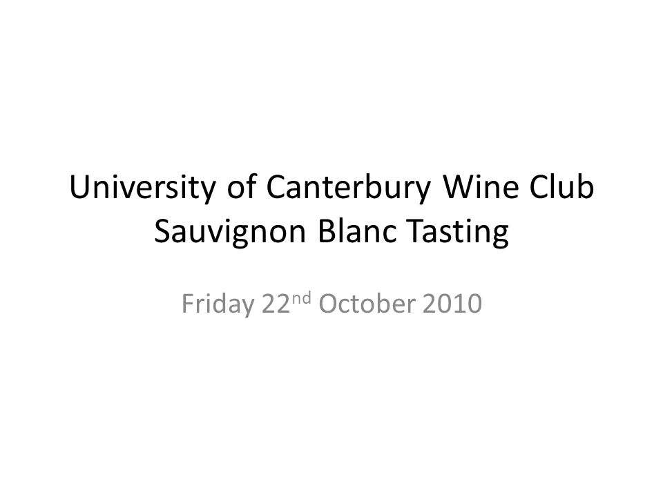 University of Canterbury Wine Club Sauvignon Blanc Tasting Friday 22 nd October 2010